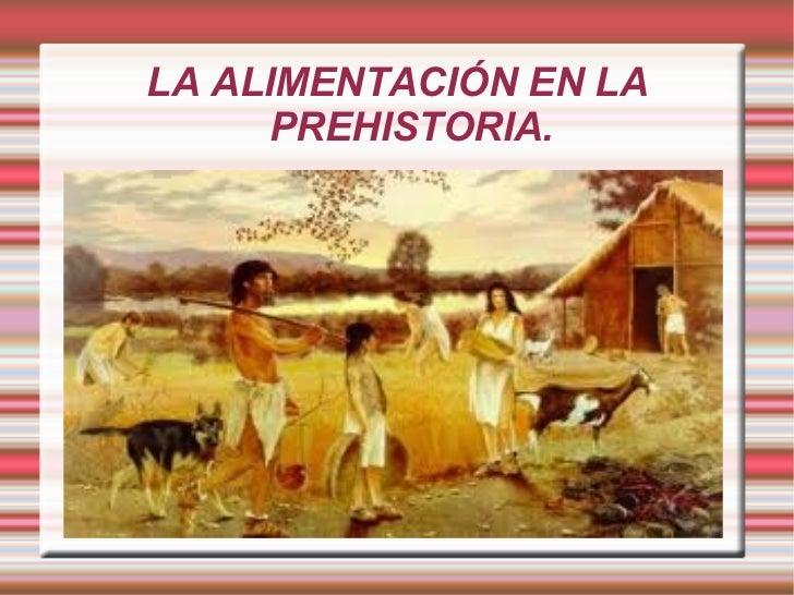 LA ALIMENTACIÓN EN LA PREHISTORIA.