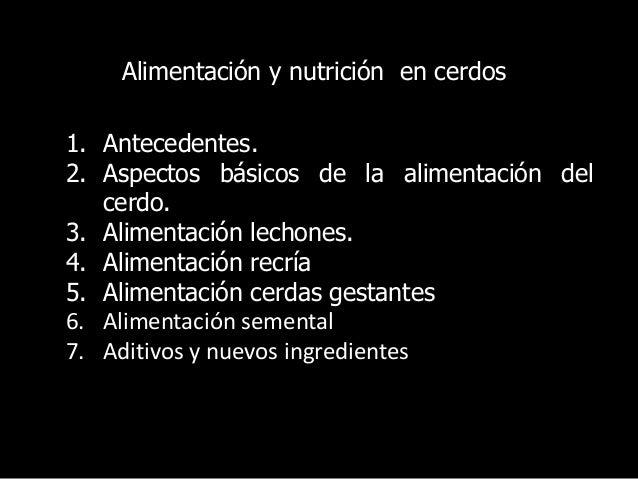 Alimentación y nutrición en cerdos 1. Antecedentes. 2. Aspectos básicos de la alimentación del cerdo. 3. Alimentación lech...