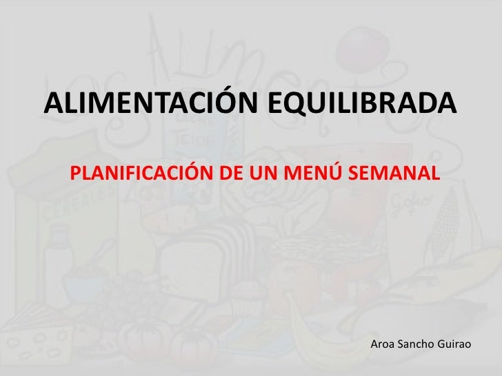 ALIMENTACIÓN EQUILIBRADA PLANIFICACIÓN DE UN MENÚ SEMANAL                          Aroa Sancho Guirao