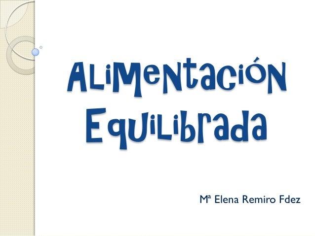 Alimentación Equilibrada       Mª Elena Remiro Fdez