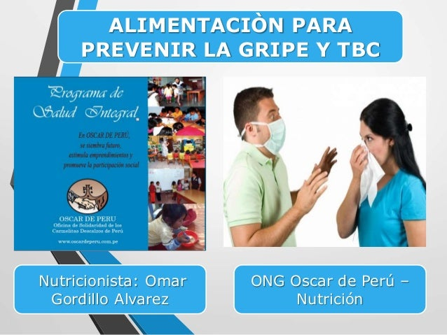 ONG Oscar de Perú – Nutrición ALIMENTACIÒN PARA PREVENIR LA GRIPE Y TBC Nutricionista: Omar Gordillo Alvarez