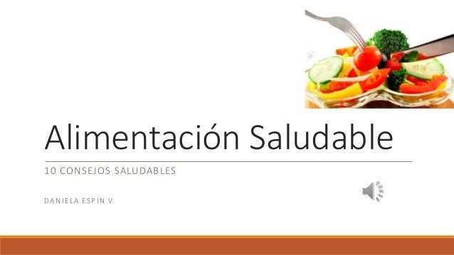 Alimentación Saludable 10 CONSEJOS SALUDABLES DANIELA ESPÍN V.