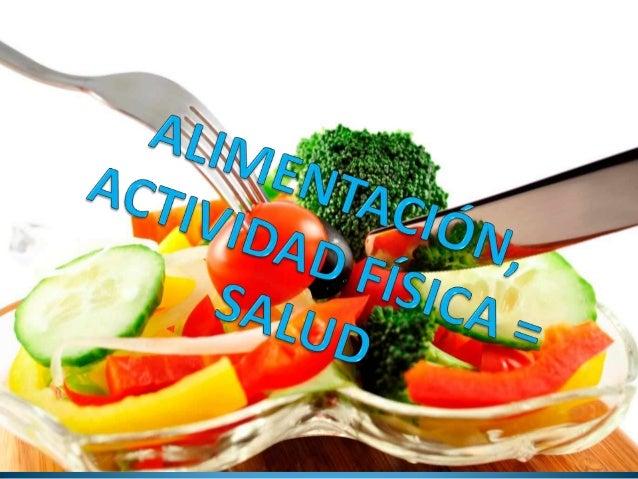Alimentación, actividad física = Salud
