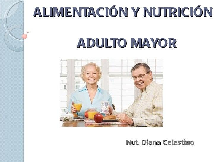 ALIMENTACIÓN Y NUTRICIÓN     ADULTO MAYOR            Nut. Diana Celestino