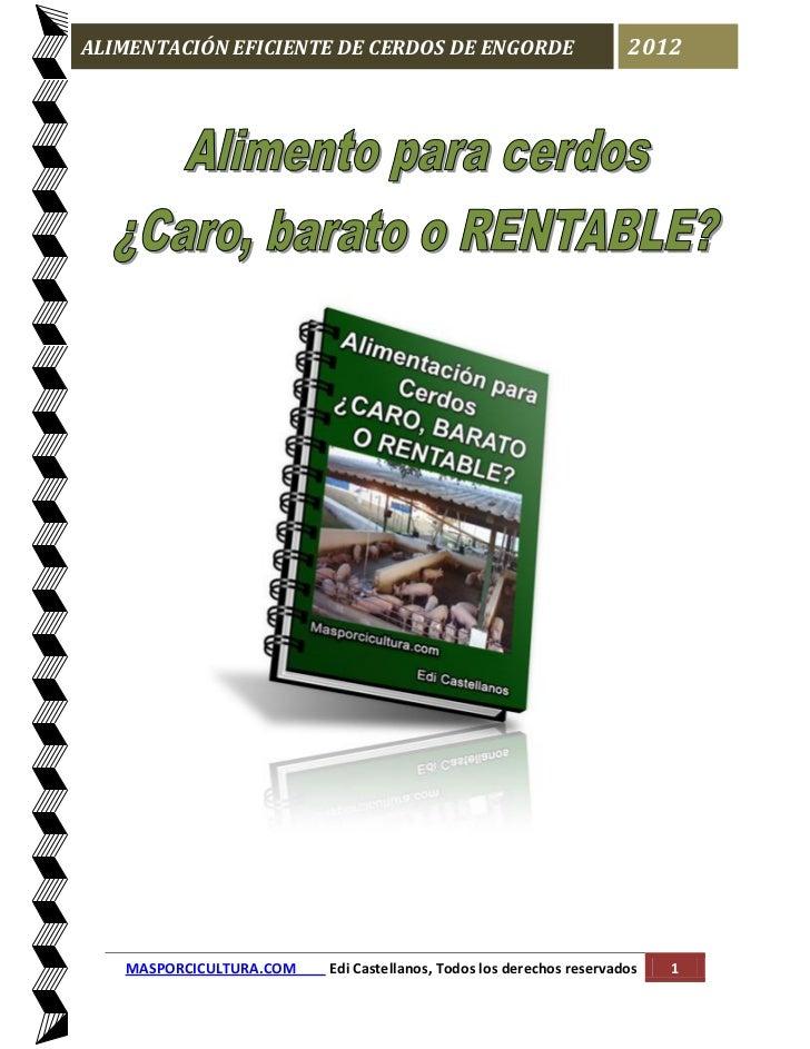 ALIMENTACIÓN EFICIENTE DE CERDOS DE ENGORDE                          2012   MASPORCICULTURA.COM   Edi Castellanos, Todos l...