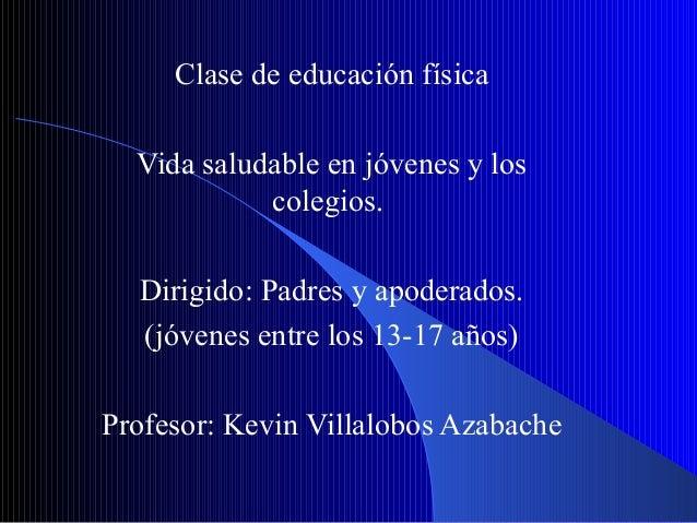 Clase de educación física  Vida saludable en jóvenes y los            colegios.  Dirigido: Padres y apoderados.  (jóvenes ...