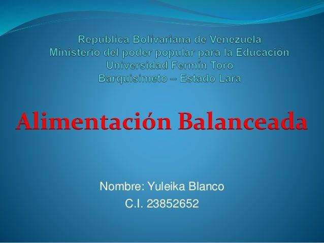 Nombre: Yuleika Blanco C.I. 23852652 Alimentación Balanceada