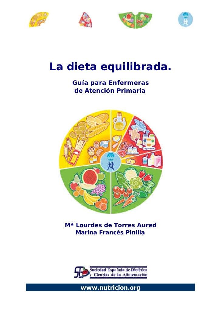 La dieta equilibrada.    Guía para Enfermeras    de Atención Primaria  Mª Lourdes de Torres Aured     Marina Francés Pinil...