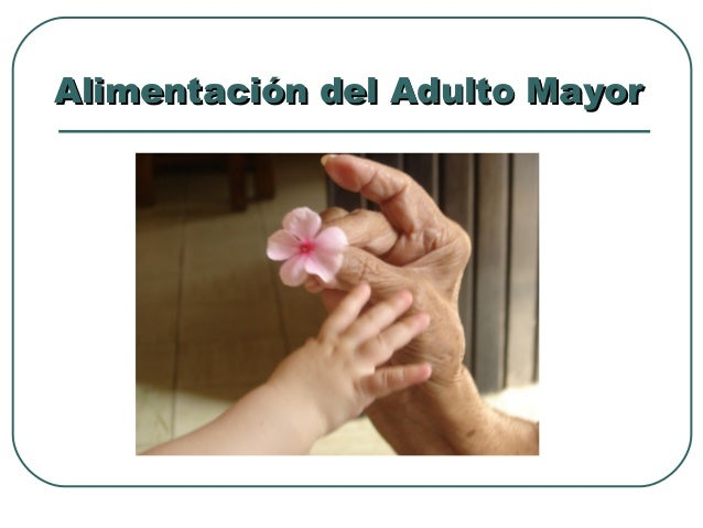 Alimentación del Adulto MayorAlimentación del Adulto Mayor