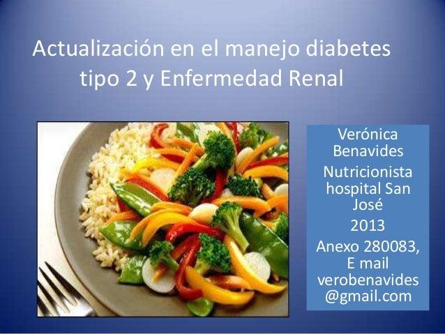 Actualización en el manejo diabetestipo 2 y Enfermedad RenalVerónicaBenavidesNutricionistahospital SanJosé2013Anexo 280083...