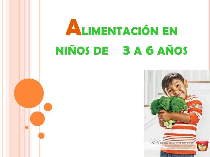 ALIMENTACIÓN ENNIÑOS DE   3 A 6 AÑOS