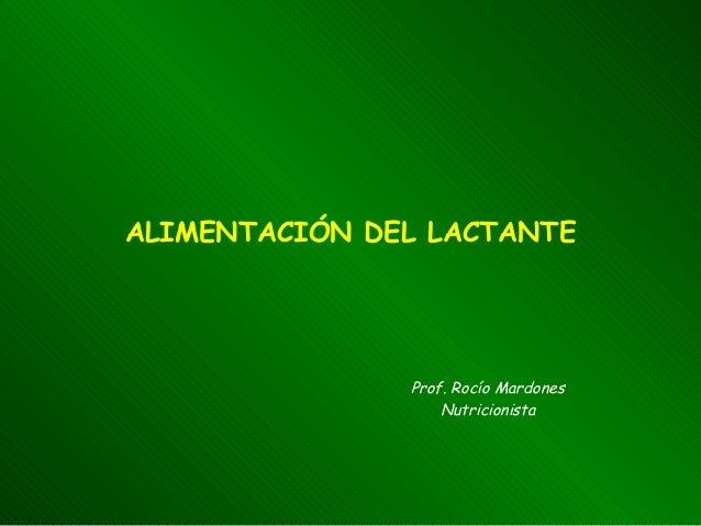 ALIMENTACIÓN DEL LACTANTE Prof. Rocío Mardones Nutricionista
