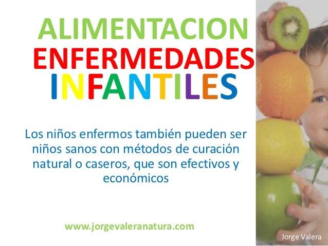 ALIMENTACION ENFERMEDADES    INFANTILESLos niños enfermos también pueden ser niños sanos con métodos de curación natural o...