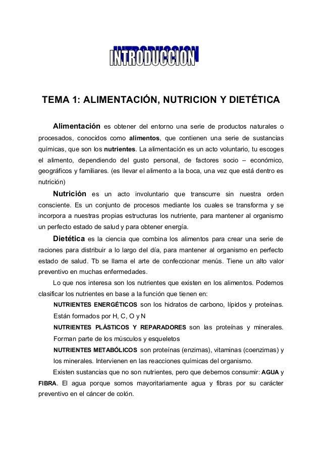 TEMA 1: ALIMENTACIÓN, NUTRICION Y DIETÉTICA Alimentación es obtener del entorno una serie de productos naturales o procesa...