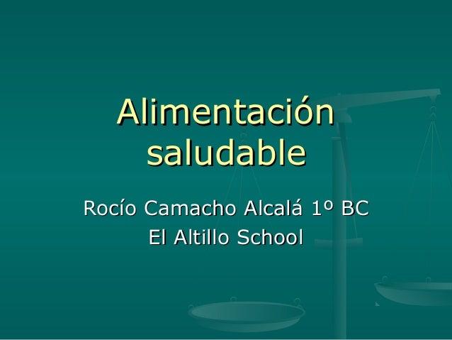 AlimentaciónAlimentación saludablesaludable Rocío Camacho Alcalá 1º BCRocío Camacho Alcalá 1º BC El Altillo SchoolEl Altil...