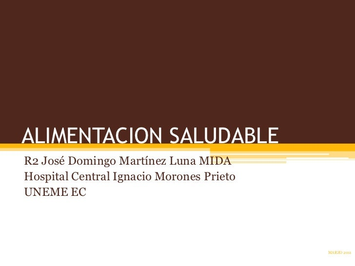 ALIMENTACION SALUDABLE<br />R2 José Domingo Martínez Luna MIDA<br />Hospital Central Ignacio Morones Prieto<br />UNEME EC<...
