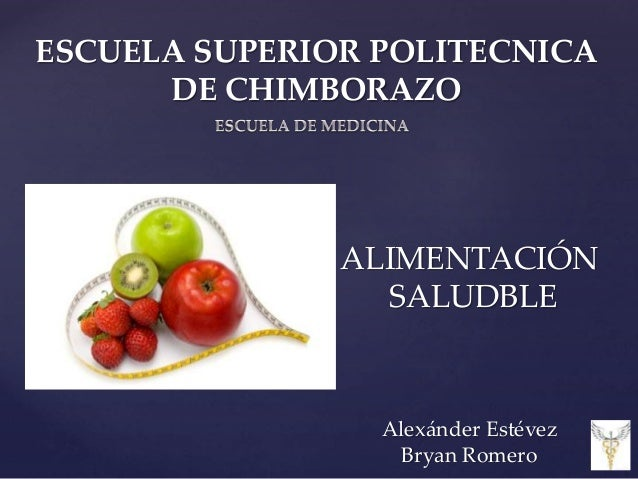 ESCUELA SUPERIOR POLITECNICA DE CHIMBORAZO ALIMENTACIÓN SALUDBLE Alexánder Estévez Bryan Romero