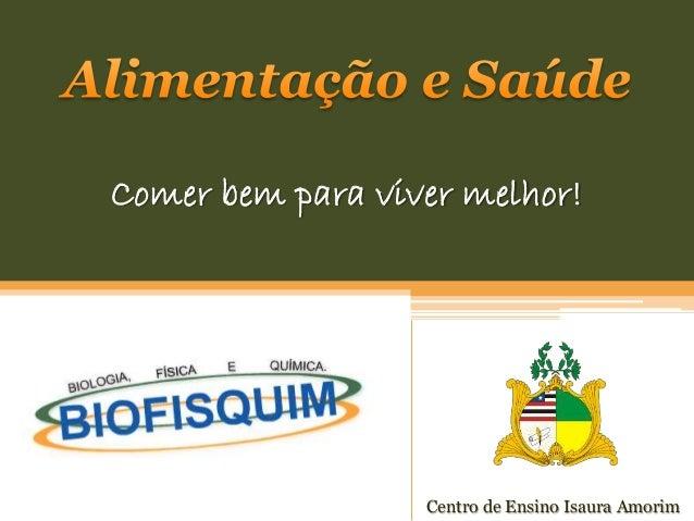 Comer bem para viver melhor! Centro de Ensino Isaura Amorim
