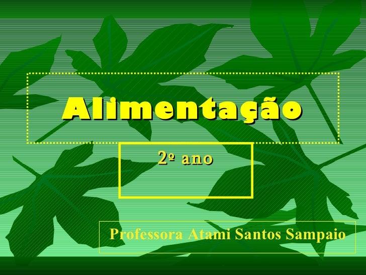 Alimentação 2º ano Professora Atami Santos Sampaio