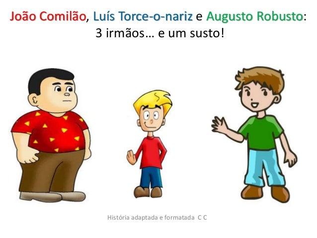 João Comilão, Luís Torce-o-nariz e Augusto Robusto:  3 irmãos… e um susto!  História adaptada e formatada C C