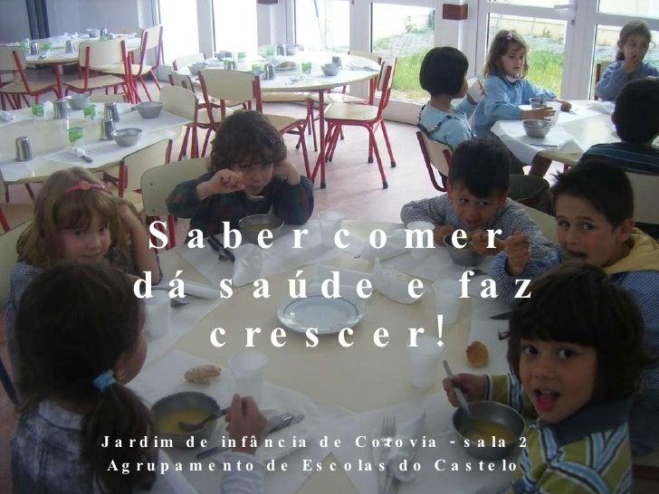 Saber comer  dá saúde e faz crescer!  Jardim de infância de Cotovia - sala 2 Agrupamento de Escolas do Castelo