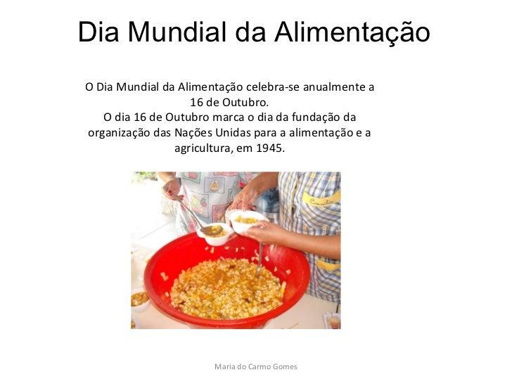 O Dia Mundial da Alimentação celebra-se anualmente a 16 de Outubro. O dia 16 de Outubro marca o dia da fundação da organiz...