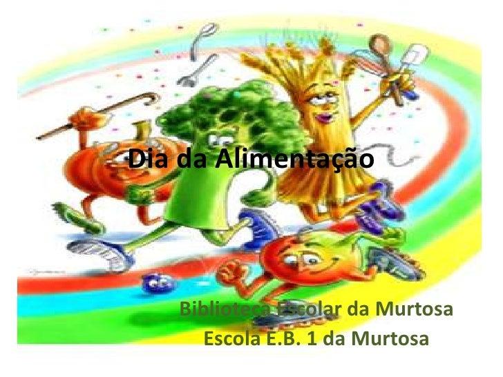 Dia da Alimentação<br />Biblioteca Escolar da Murtosa <br />Escola E.B. 1 da Murtosa<br />