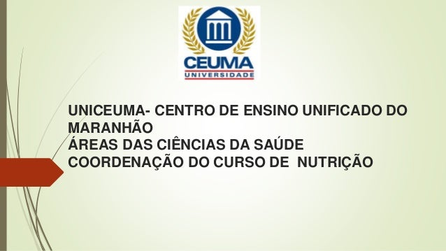 UNICEUMA- CENTRO DE ENSINO UNIFICADO DO MARANHÃO ÁREAS DAS CIÊNCIAS DA SAÚDE COORDENAÇÃO DO CURSO DE NUTRIÇÃO