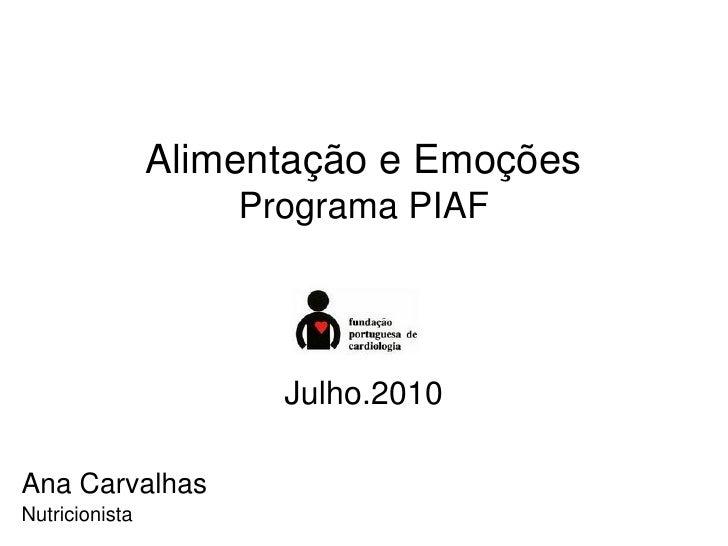 Alimentação e Emoções                     Programa PIAF                           Julho.2010  Ana Carvalhas Nutricionista