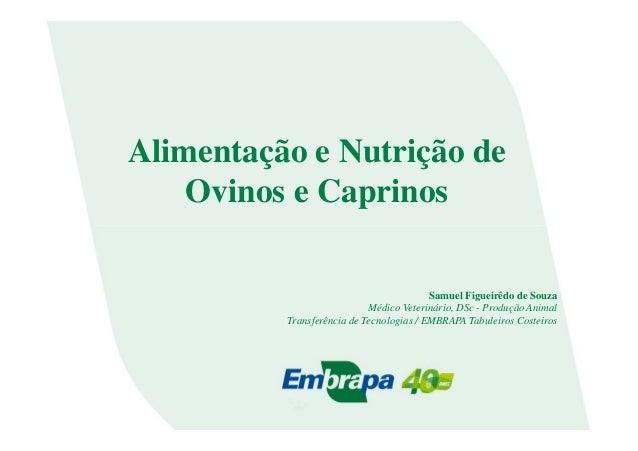 Alimentação e Nutrição deOvinos e CaprinosSamuel Figueirêdo de SouzaMédico Veterinário, DSc - Produção AnimalTransferência...