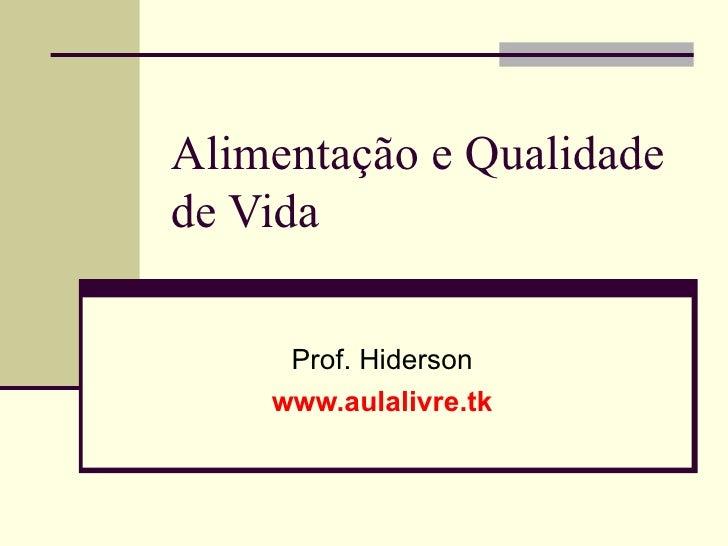 Alimentação e Qualidade de Vida Prof. Hiderson www.aulalivre.tk