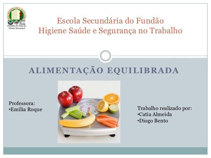 Escola Secundária do FundãoHigiene Saúde e Segurança no Trabalho <br />Alimentação equilibrada <br />Professora:<br /><ul>...