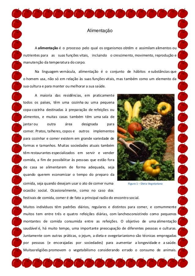 Alimentação       A alimentação é o processo pelo qual os organismos obtêm e assimilam alimentos ounutrientes para as suas...