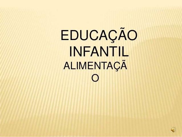 EDUCAÇÃO INFANTILALIMENTAÇÃ     O