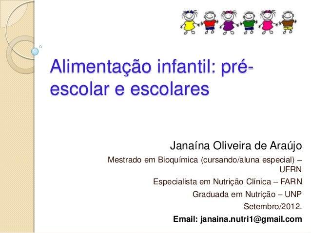 Alimentação infantil: pré-escolar e escolares                       Janaína Oliveira de Araújo       Mestrado em Bioquímic...