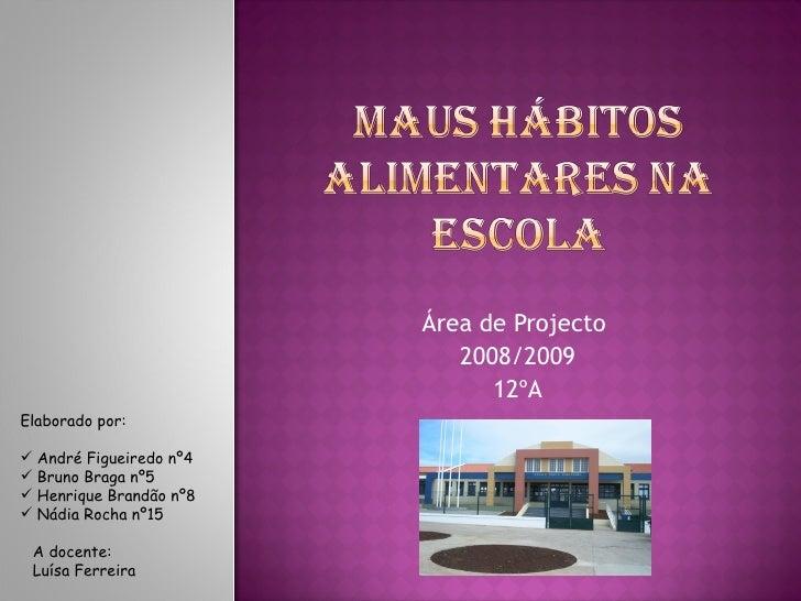 Área de Projecto  2008/2009 12ºA <ul><li>Elaborado por: </li></ul><ul><li>André Figueiredo nº4 </li></ul><ul><li>Bruno Bra...