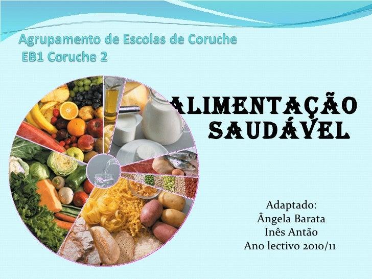 Alimentação Saudável  Adaptado: Ângela Barata Inês Antão Ano lectivo 2010/11