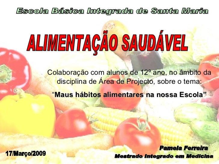 Pamela Ferreira Mestrado Integrado em Medicina Escola Básica Integrada de Santa Maria 17/Março/2009 ALIMENTAÇÃO SAUDÁVEL C...