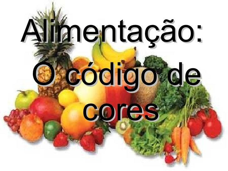 <ul><li>Alimentação:  </li></ul><ul><li>O código de cores </li></ul>