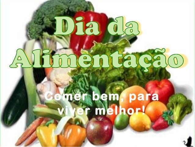 Comer bem, para viver melhor!