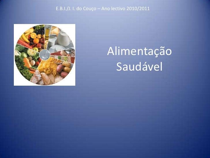 Alimentação Saudável<br />E.B.I./J. I. do Couço – Ano lectivo 2010/2011<br />