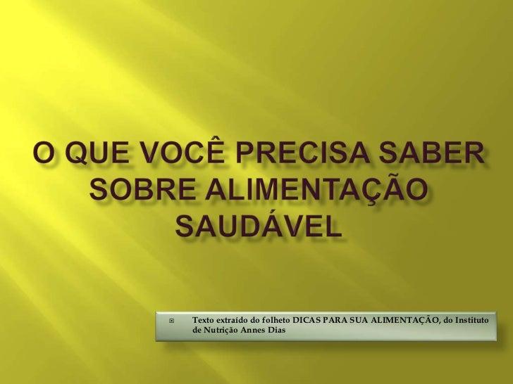    Texto extraído do folheto DICAS PARA SUA ALIMENTAÇÃO, do Instituto    de Nutrição Annes Dias