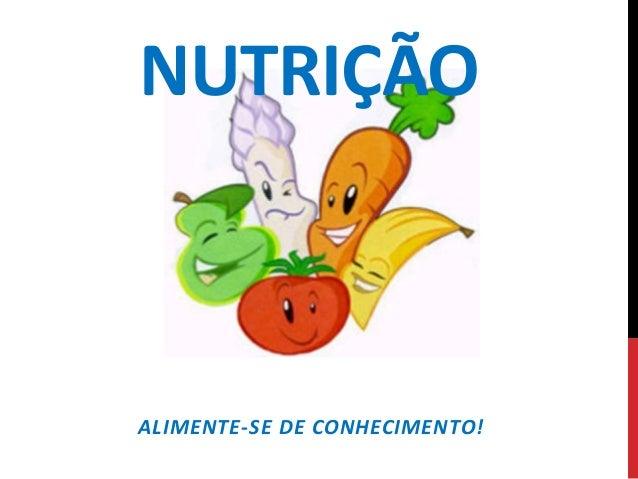 NUTRIÇÃOALIMENTE-SE DE CONHECIMENTO!