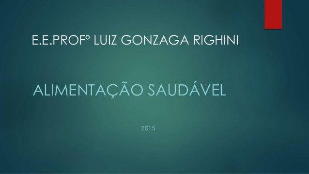 E.E.PROFº LUIZ GONZAGA RIGHINI ALIMENTAÇÃO SAUDÁVEL 2015