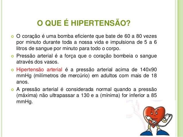 O QUE É HIPERTENSÃO?   O coração é uma bomba eficiente que bate de 60 a 80 vezes  por minuto durante toda a nossa vida e ...