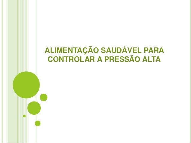 ALIMENTAÇÃO SAUDÁVEL PARA  CONTROLAR A PRESSÃO ALTA