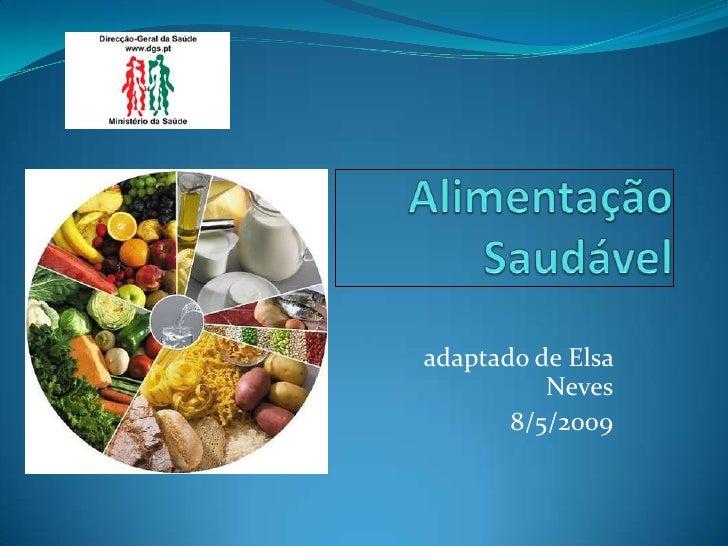 Alimentação Saudável<br />adaptado de Elsa Neves<br />8/5/2009<br />