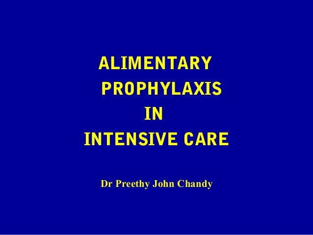 ALIMENTARY PROPHYLAXIS IN INTENSIVE CARE Dr Preethy John Chandy