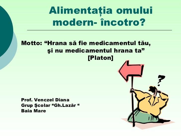 """Alimentaţia omului          modern- încotro?Motto: """"Hrana să fie medicamentul tău,        şi nu medicamentul hrana ta""""    ..."""