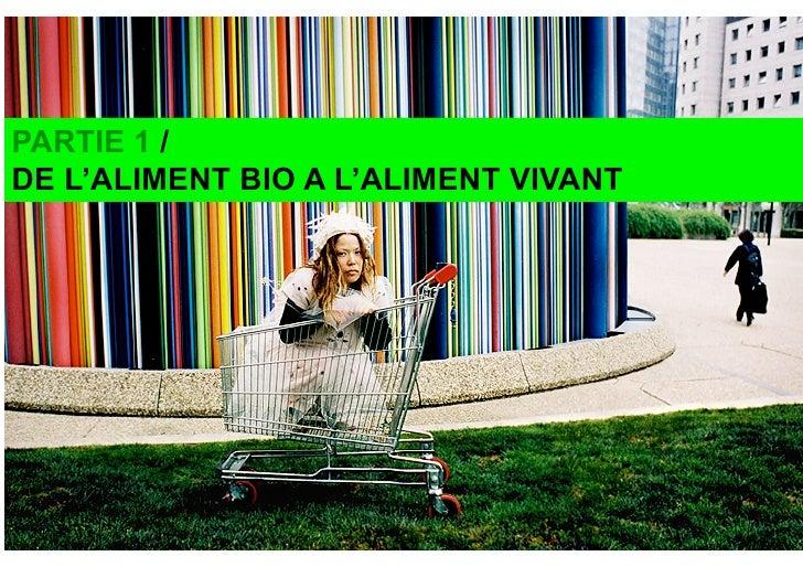 PARTIE 1 / DE L'ALIMENT BIO A L'ALIMENT VIVANT                                           1